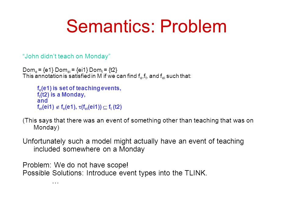 Semantics: Problem John didn't teach on Monday Dome = {e1} Domei = {ei1} Domt = {t2}