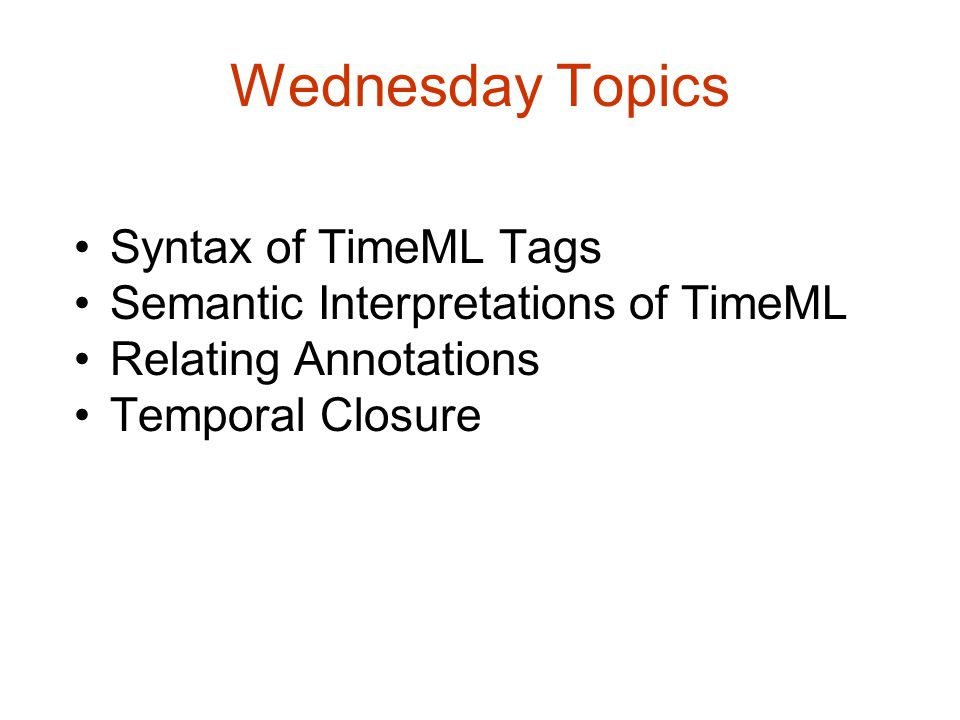Wednesday Topics Syntax of TimeML Tags