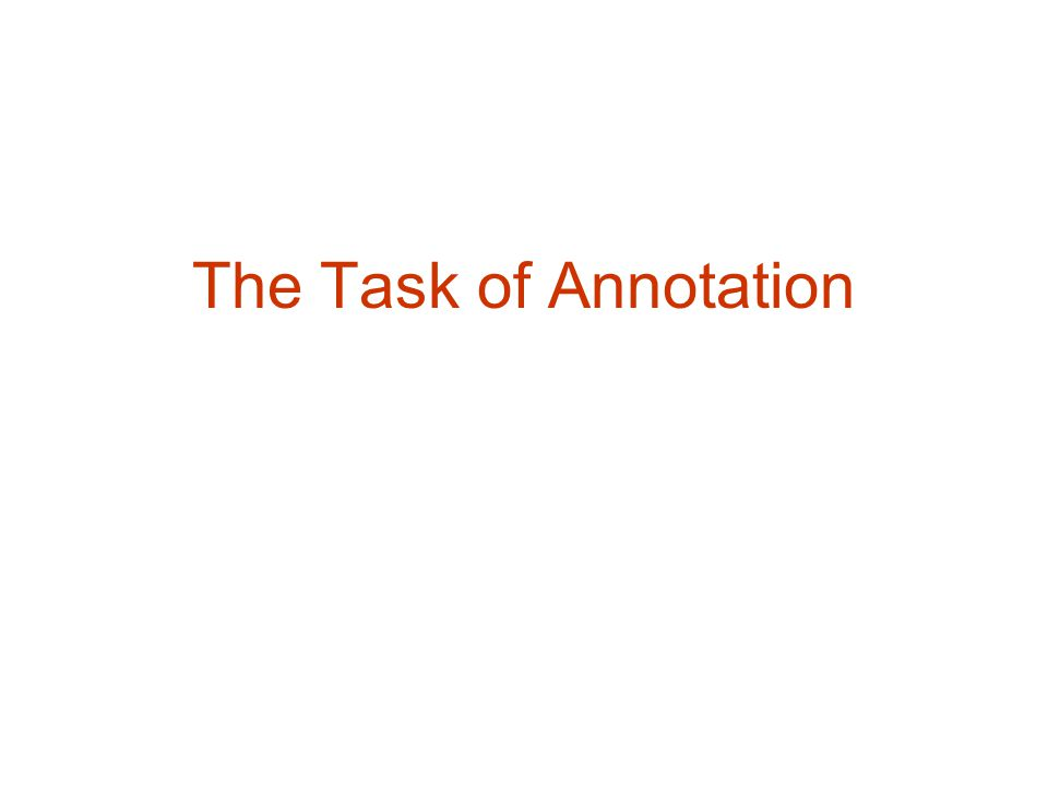 The Task of Annotation