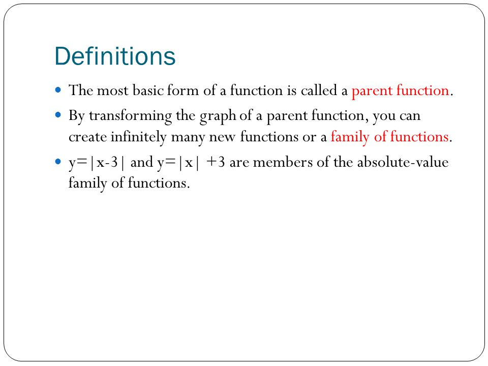 Definitions The most basic form of a function is called a parent function.