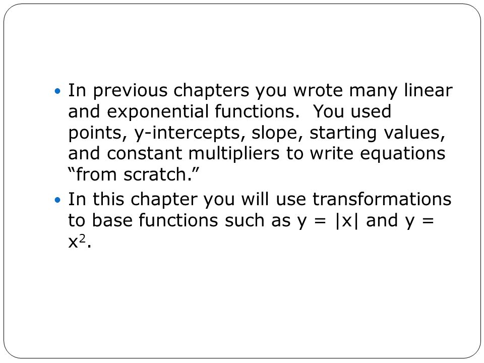 In previous chapters you wrote many linear and exponential functions