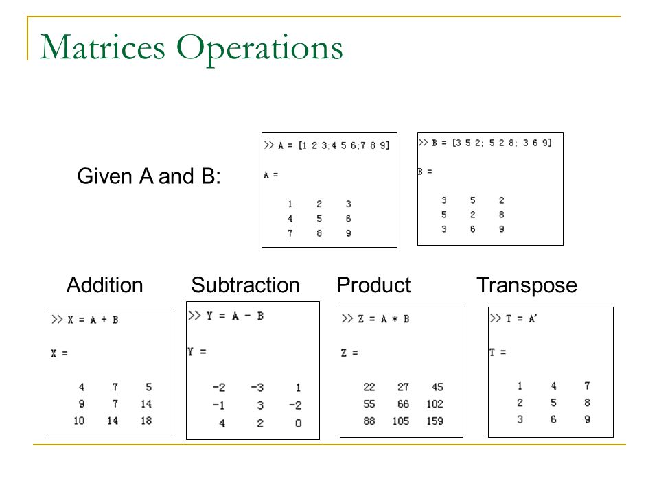 Matrices Operations Given A and B: Addition Subtraction Product