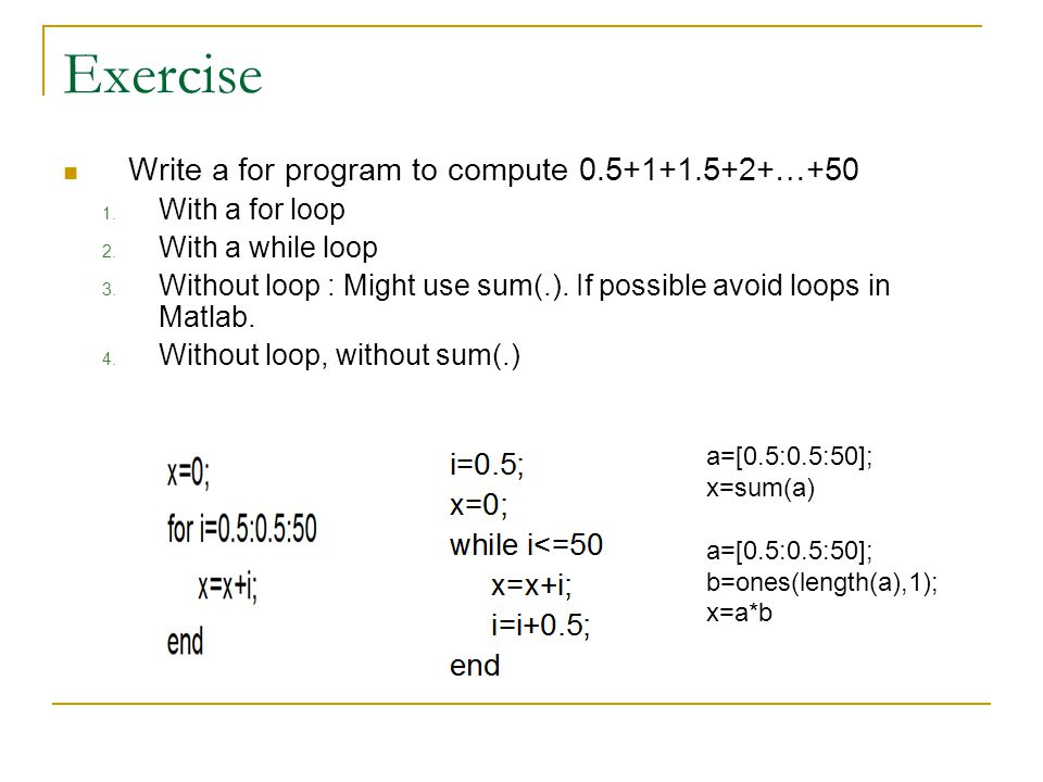 Exercise Write a for program to compute 0.5+1+1.5+2+…+50