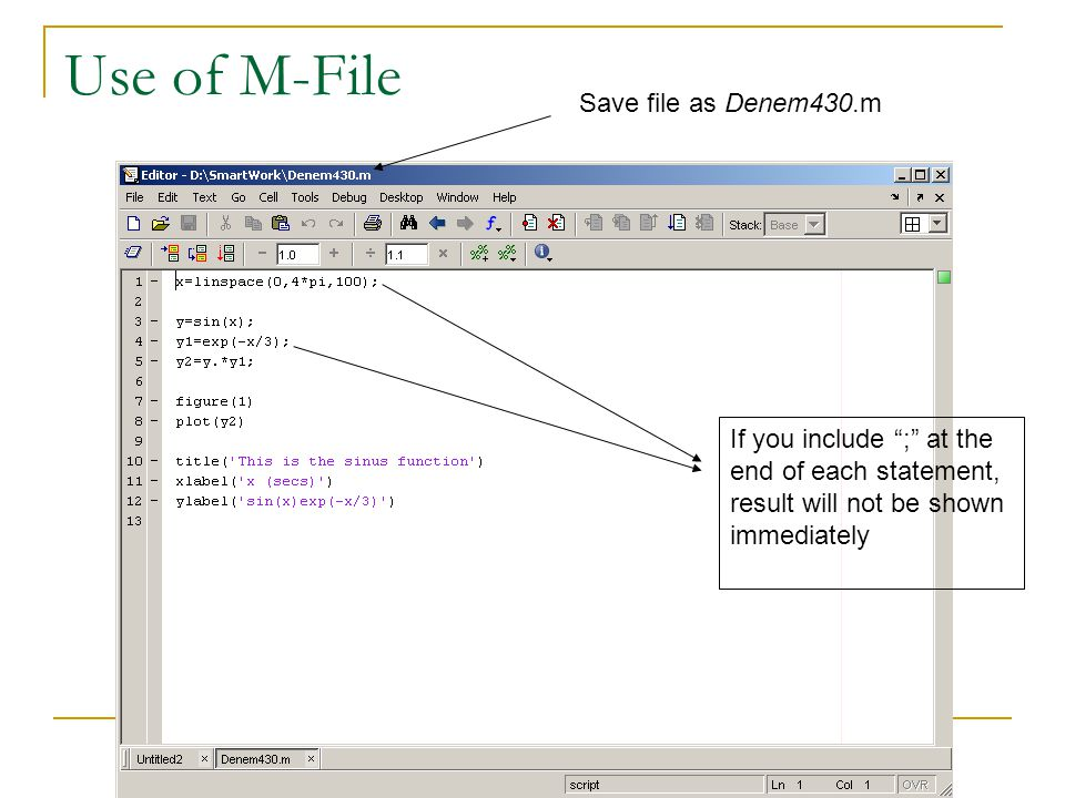 Use of M-File Save file as Denem430.m If you include ; at the