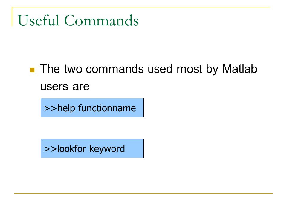 Useful Commands The two commands used most by Matlab users are
