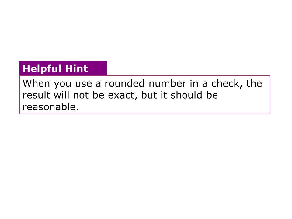 When you use a rounded number in a check, the result will not be exact, but it should be reasonable.