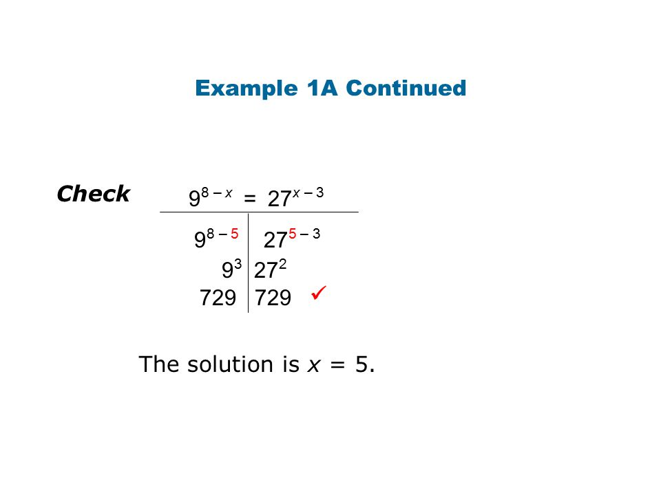 Example 1A Continued Check. 98 – x = 27x – 3. 98 – 5 275 – 3.