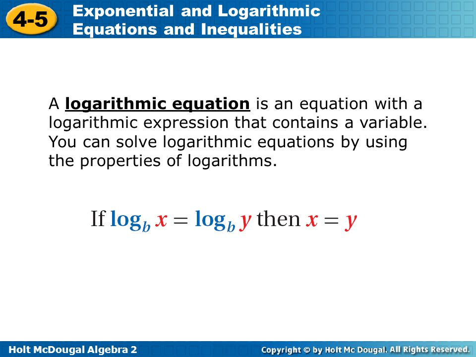 A logarithmic equation is an equation with a logarithmic expression that contains a variable.