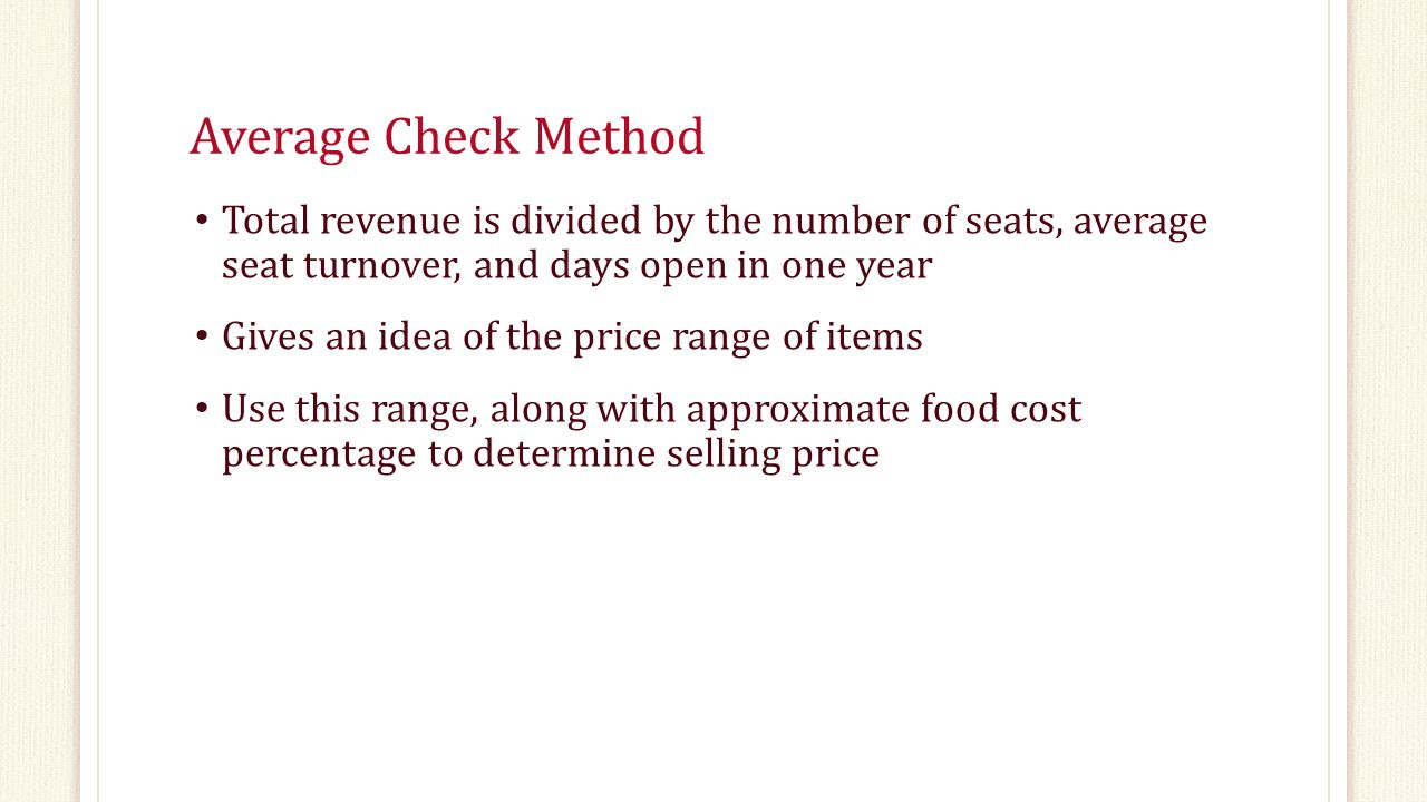 Average Check Method Total revenue is divided by the number of seats, average seat turnover, and days open in one year.