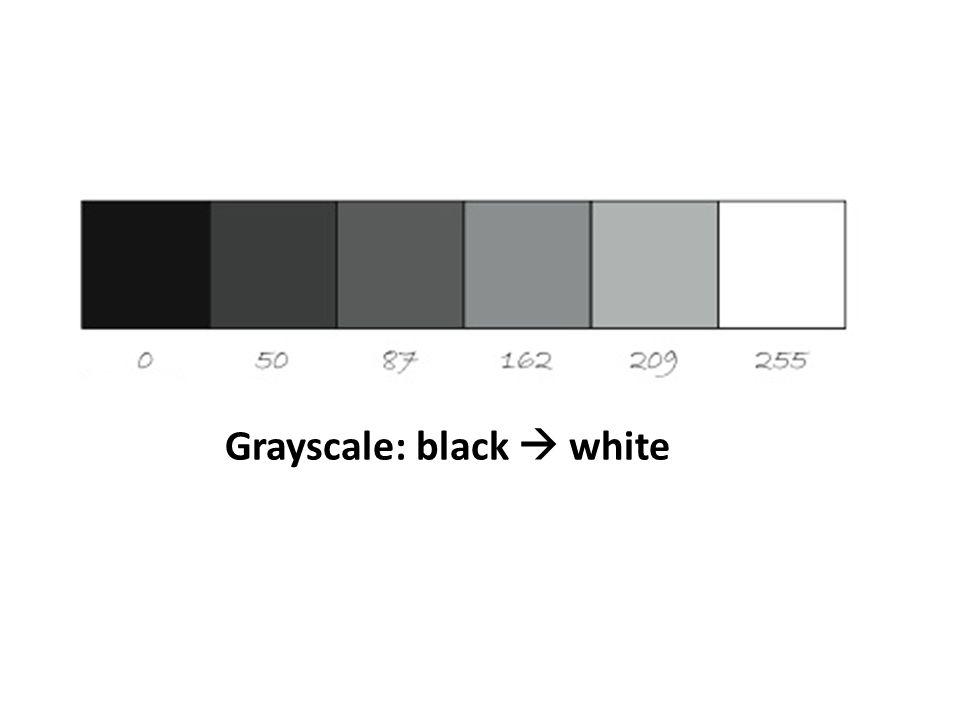 Grayscale: black  white