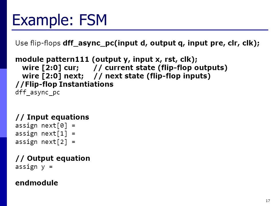 Example: FSM Use flip-flops dff_async_pc(input d, output q, input pre, clr, clk); module pattern111 (output y, input x, rst, clk);