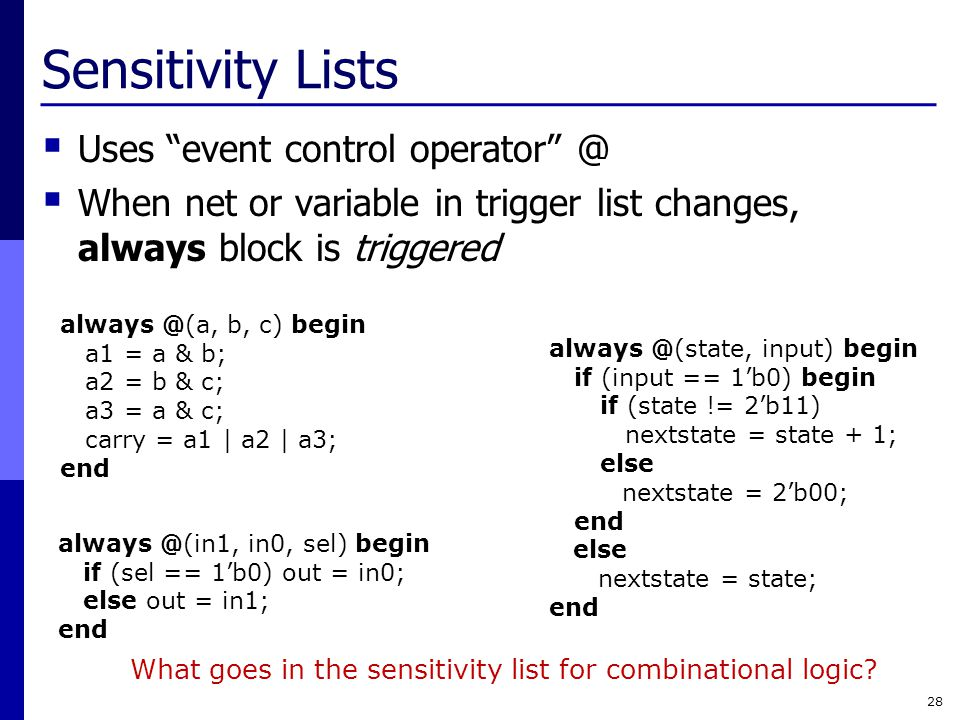 Sensitivity Lists Uses event control operator @