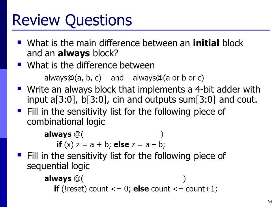Review Questions What is the main difference between an initial block and an always block What is the difference between.