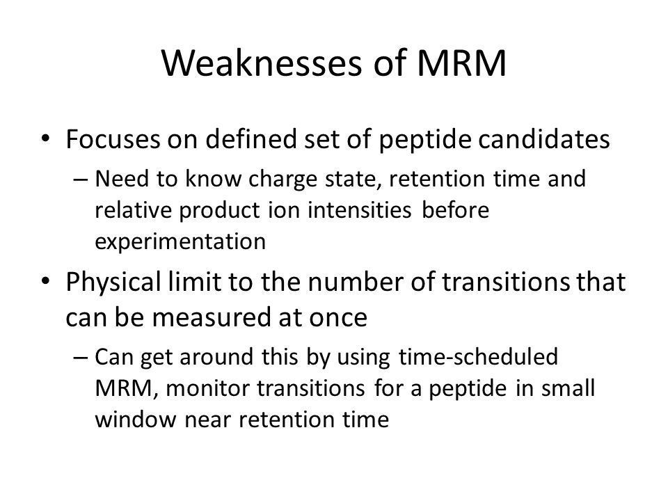 Weaknesses of MRM Focuses on defined set of peptide candidates