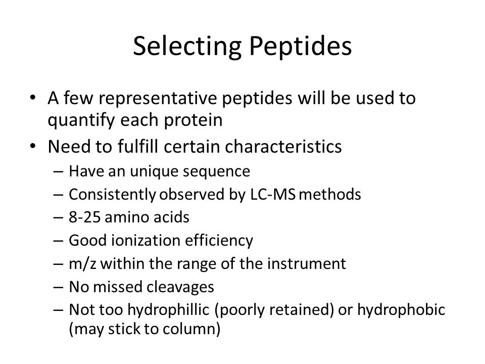 Selecting Peptides A few representative peptides will be used to quantify each protein. Need to fulfill certain characteristics.