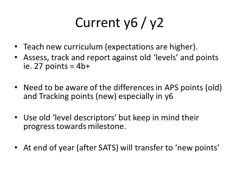 Current y6 / y2 Teach new curriculum (expectations are higher).