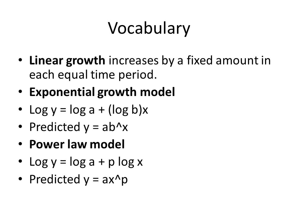 Vocabulary Linear growth increases by a fixed amount in each equal time period. Exponential growth model.