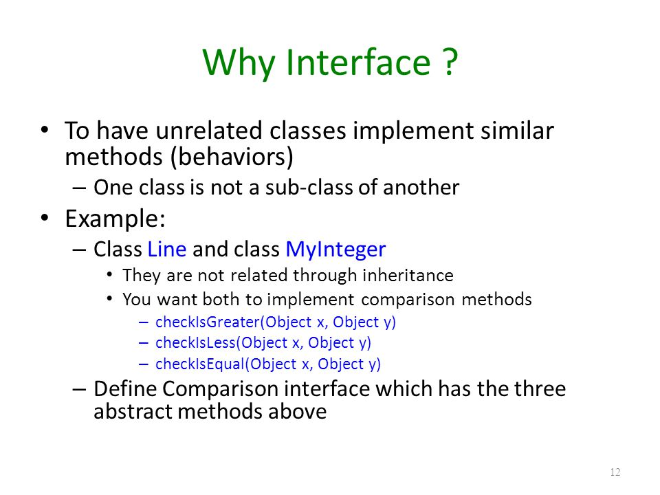 Why Interface To have unrelated classes implement similar methods (behaviors) One class is not a sub-class of another.