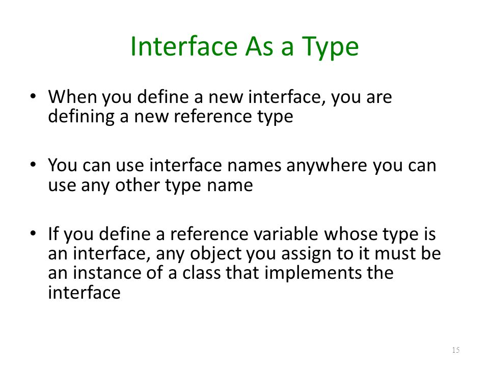 Interface As a Type When you define a new interface, you are defining a new reference type.