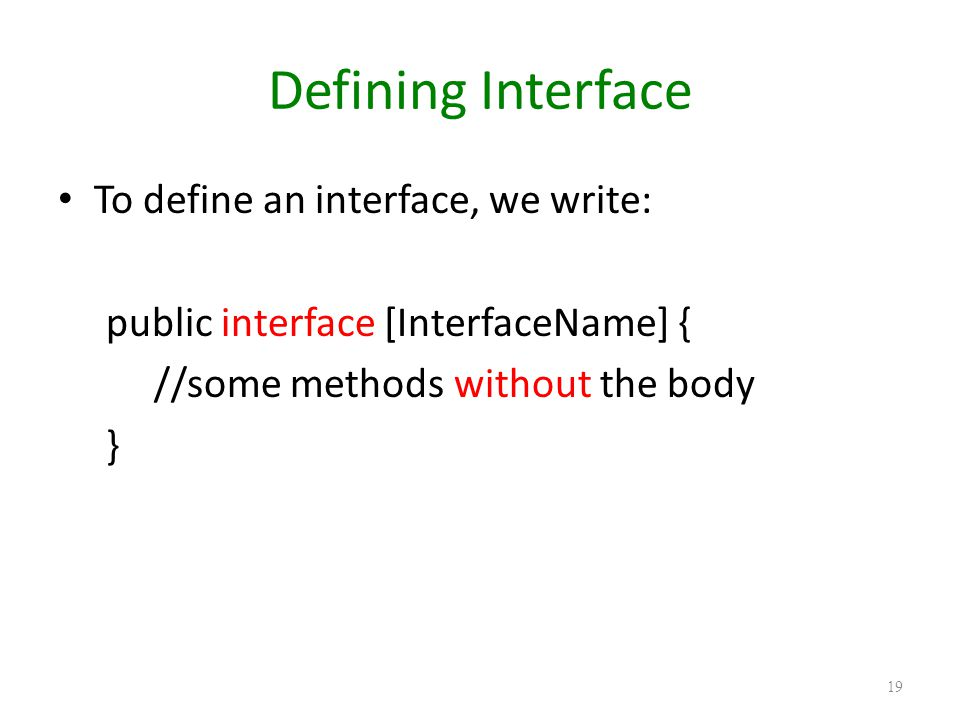 Defining Interface To define an interface, we write:
