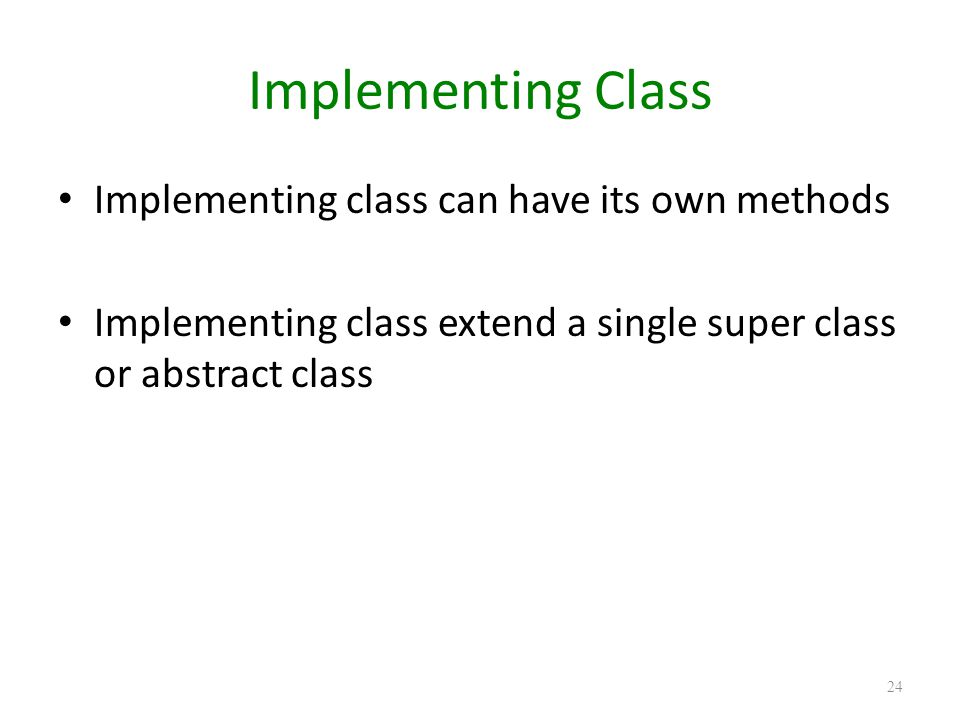 Implementing Class Implementing class can have its own methods