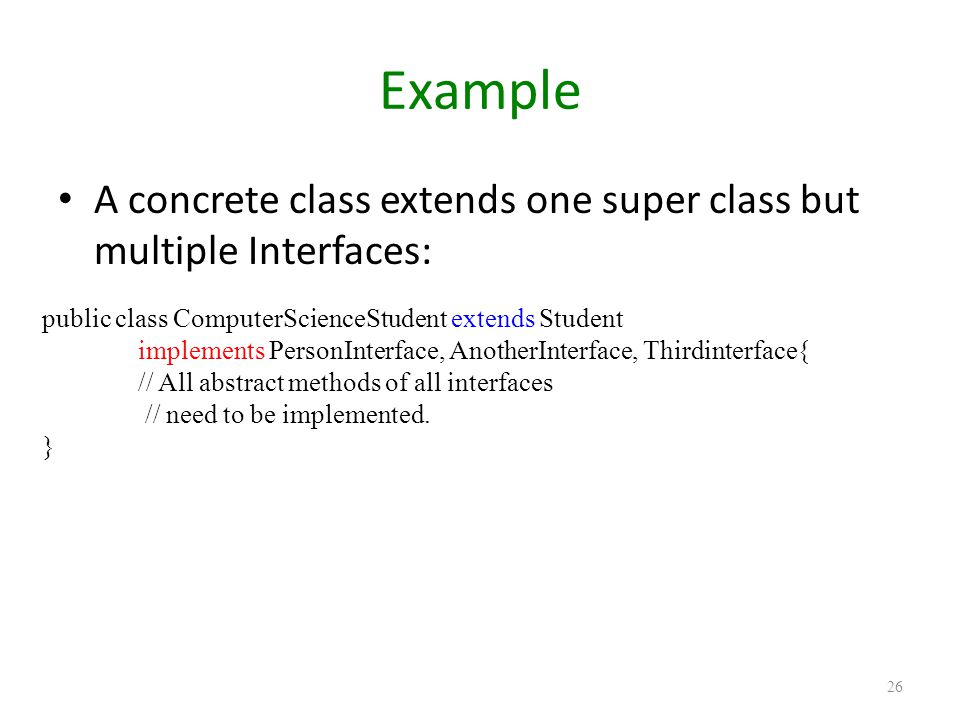 Example A concrete class extends one super class but multiple Interfaces: