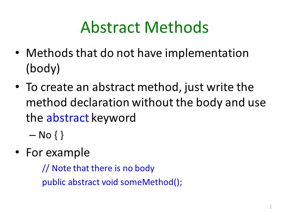 Abstract Methods Methods that do not have implementation (body)