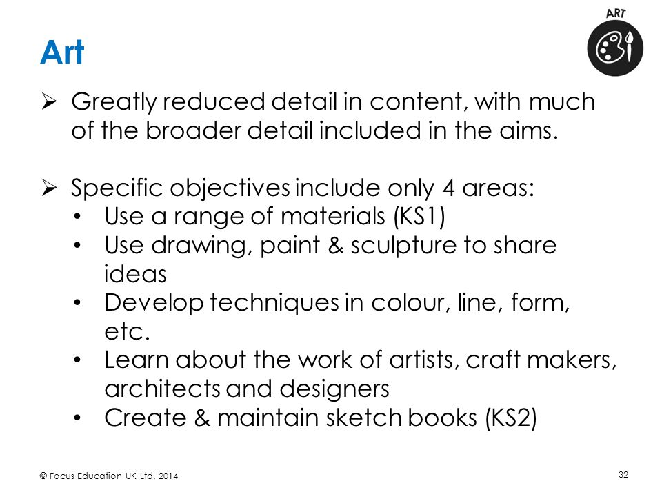 Art Greatly reduced detail in content, with much of the broader detail included in the aims. Specific objectives include only 4 areas: