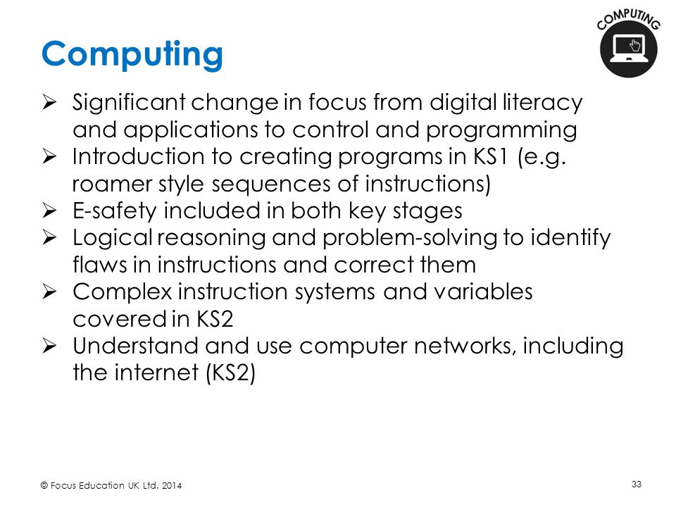 Computing Significant change in focus from digital literacy and applications to control and programming.