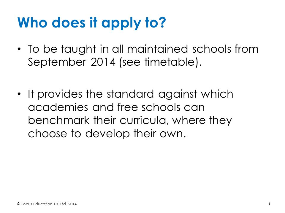 Who does it apply to To be taught in all maintained schools from September 2014 (see timetable).