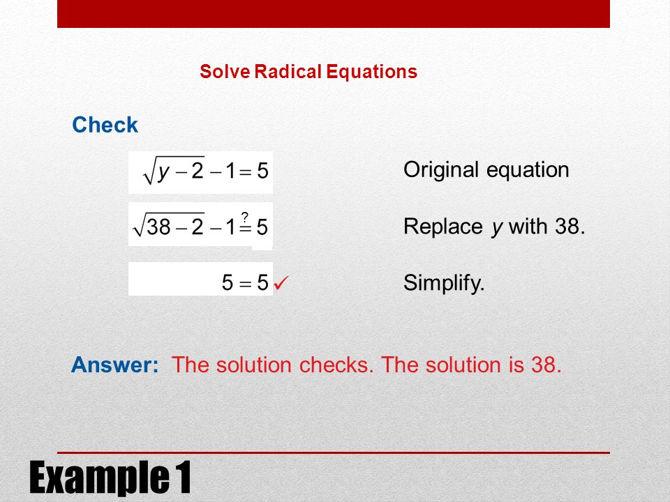 Example 1 Check Original equation Replace y with 38. Simplify. 