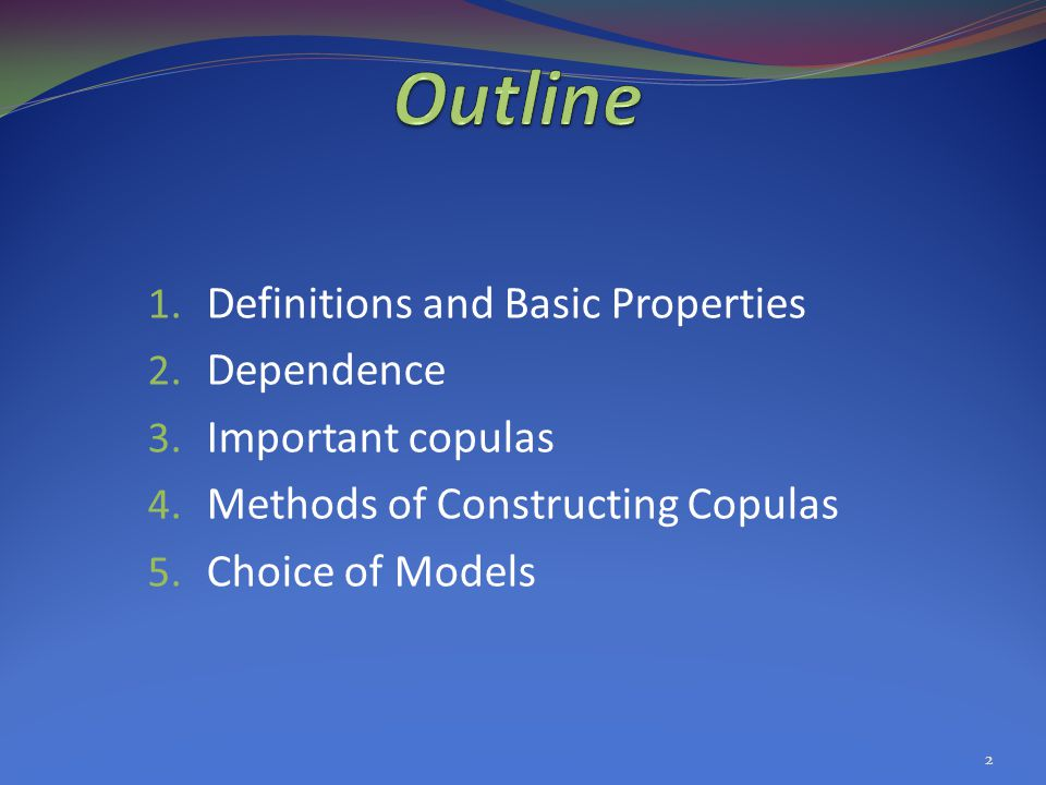 Outline Definitions and Basic Properties Dependence Important copulas