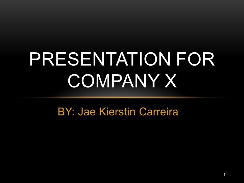 Presentation for Company x
