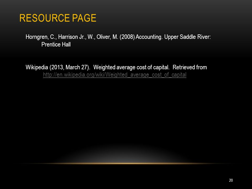 Resource page Horngren, C., Harrison Jr., W., Oliver, M. (2008) Accounting. Upper Saddle River: Prentice Hall.