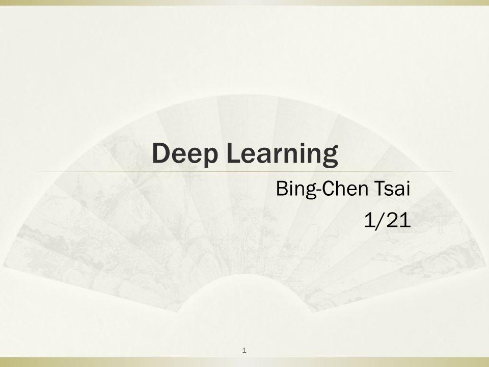 Deep Learning Bing-Chen Tsai 1/21