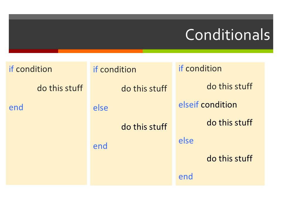 Conditionals if condition do this stuff end if condition do this stuff