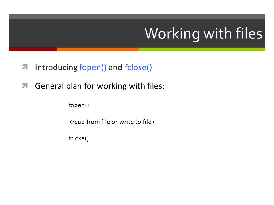 Working with files Introducing fopen() and fclose()