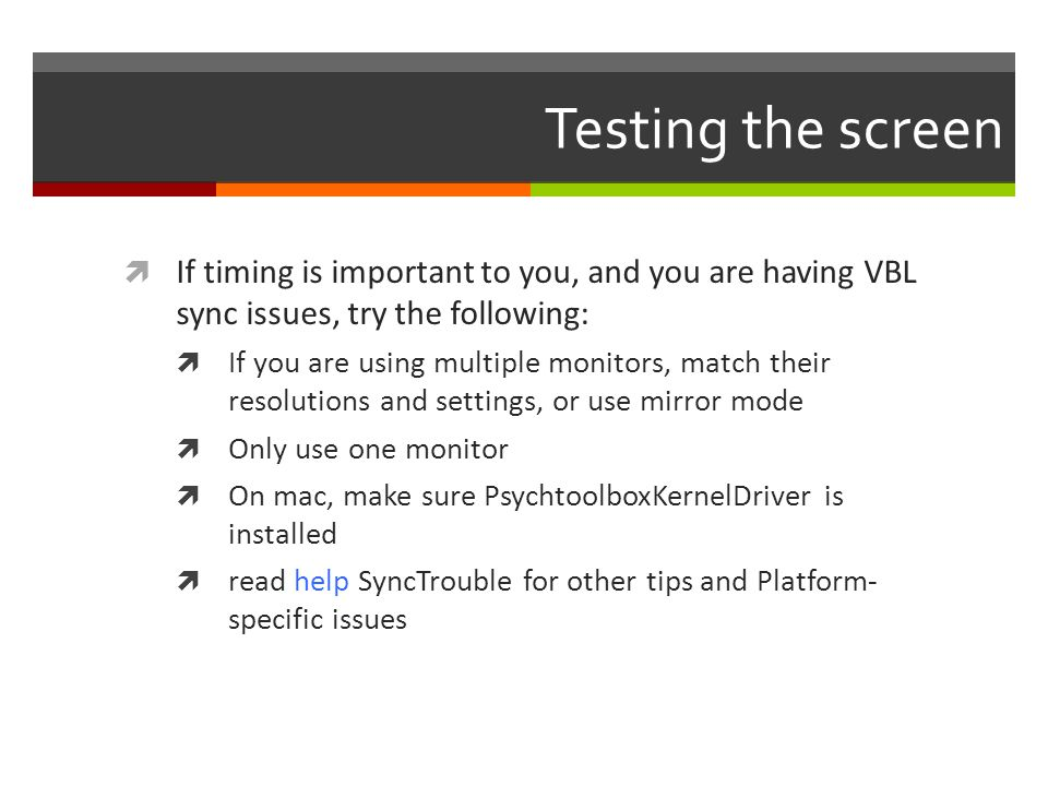 Testing the screen If timing is important to you, and you are having VBL sync issues, try the following: