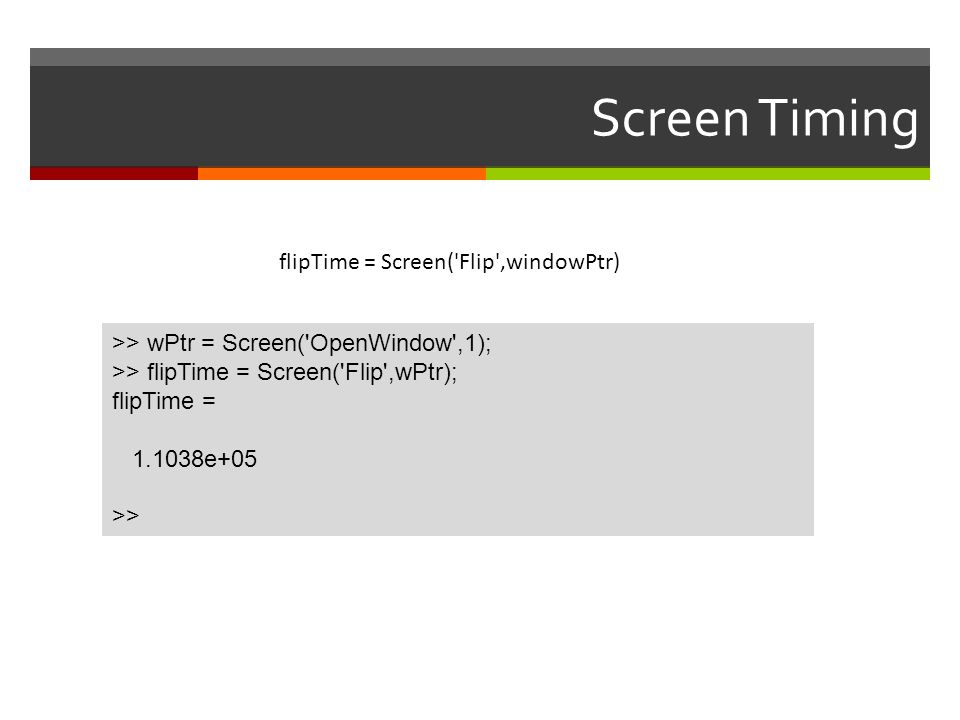 Screen Timing flipTime = Screen( Flip ,windowPtr)