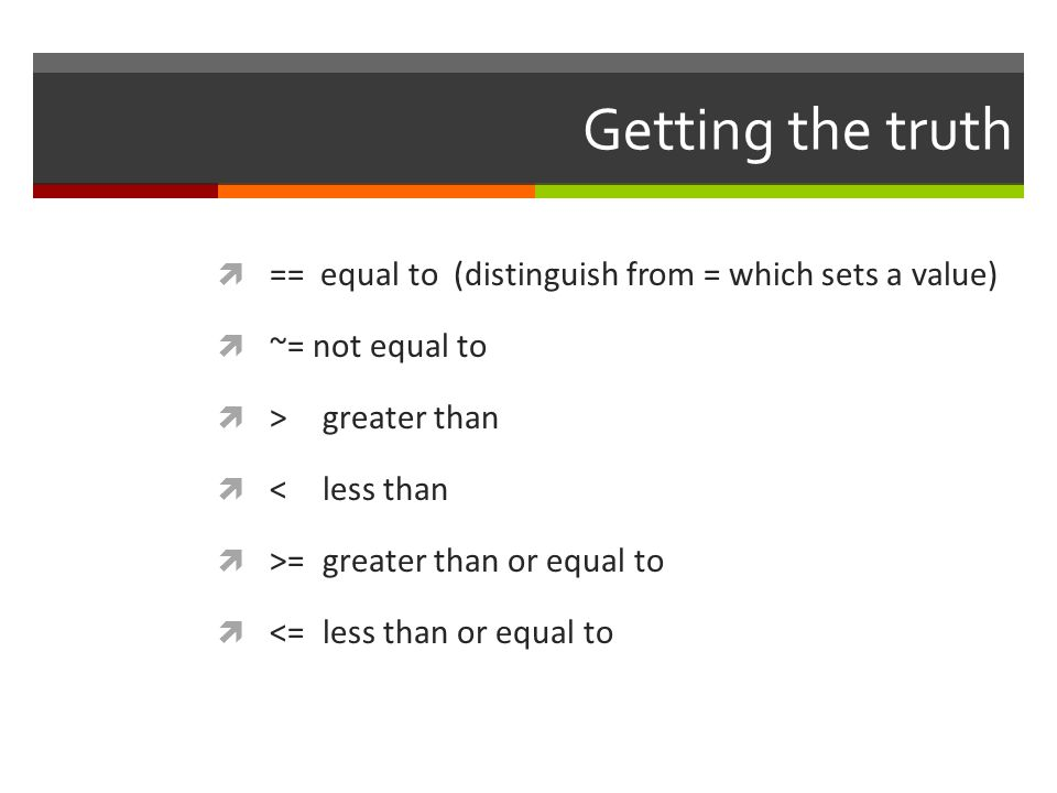 Getting the truth == equal to (distinguish from = which sets a value)