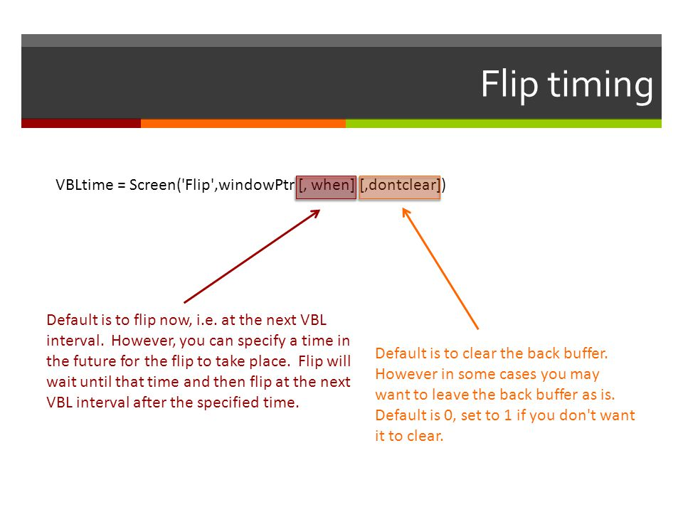 Flip timing VBLtime = Screen( Flip ,windowPtr [, when] [,dontclear])