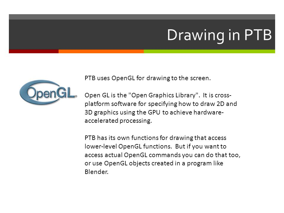 Drawing in PTB PTB uses OpenGL for drawing to the screen.