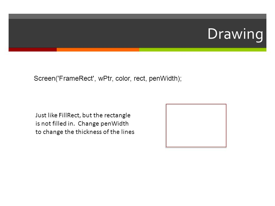 Drawing Screen( FrameRect , wPtr, color, rect, penWidth);