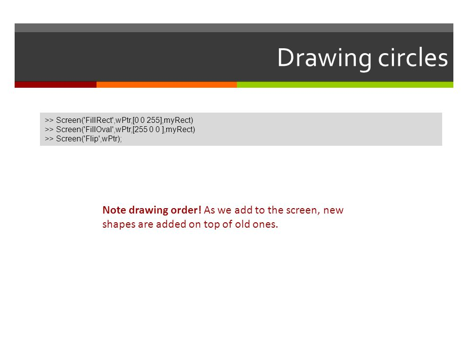 Drawing circles >> Screen( FillRect ,wPtr,[ ],myRect) >> Screen( FillOval ,wPtr,[ ],myRect)