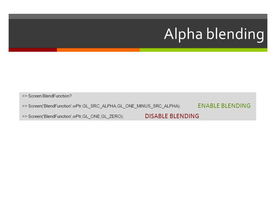 Alpha blending ENABLE BLENDING DISABLE BLENDING