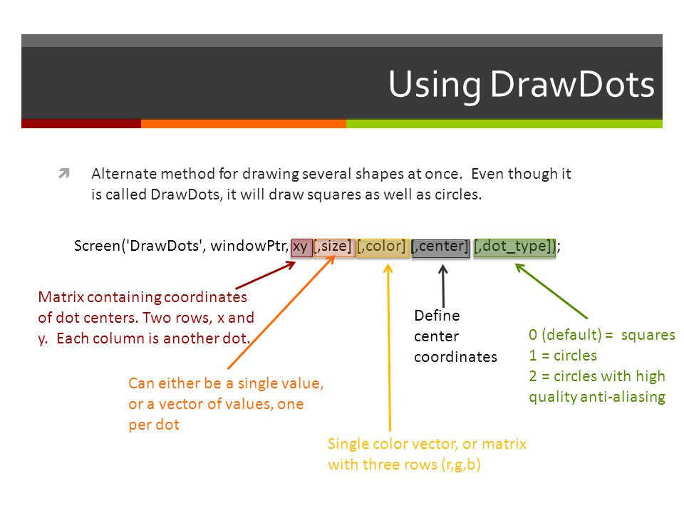 Using DrawDots Alternate method for drawing several shapes at once. Even though it is called DrawDots, it will draw squares as well as circles.