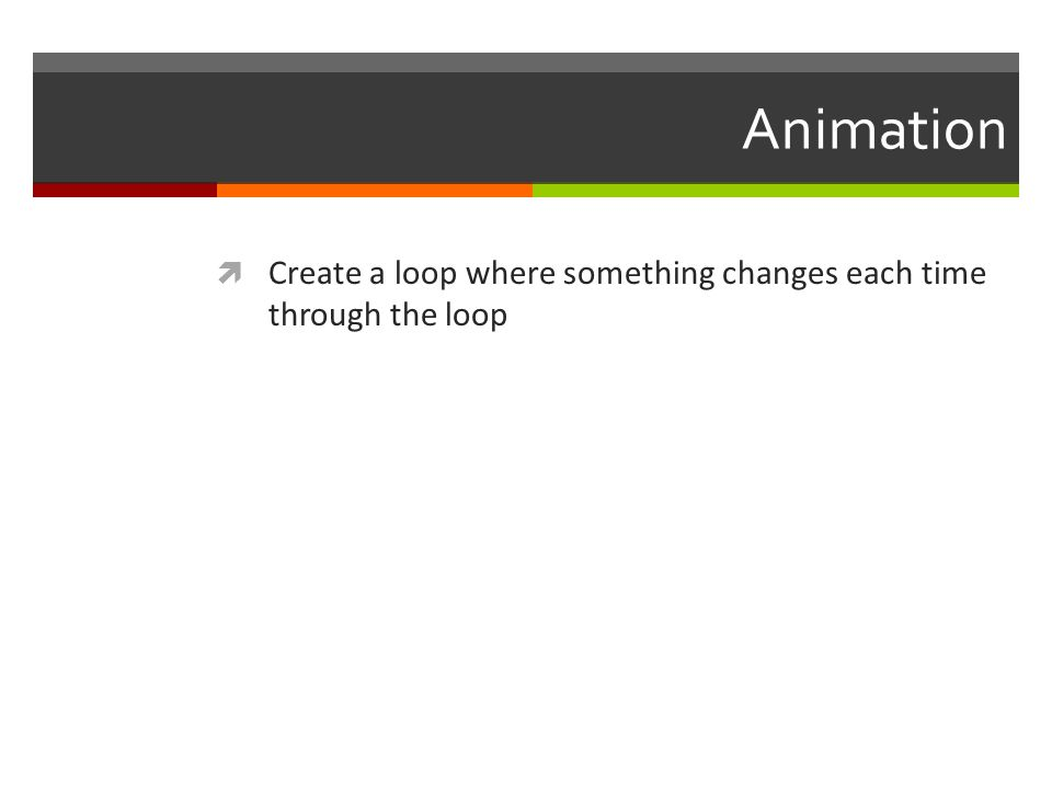 Animation Create a loop where something changes each time through the loop