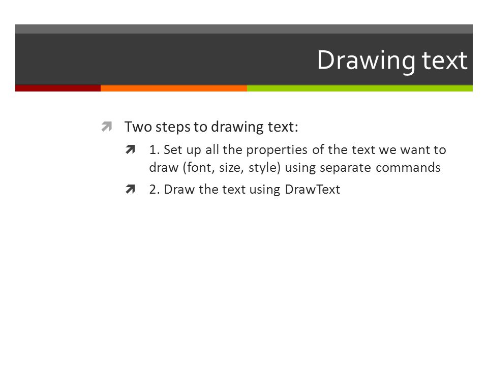 Drawing text Two steps to drawing text: