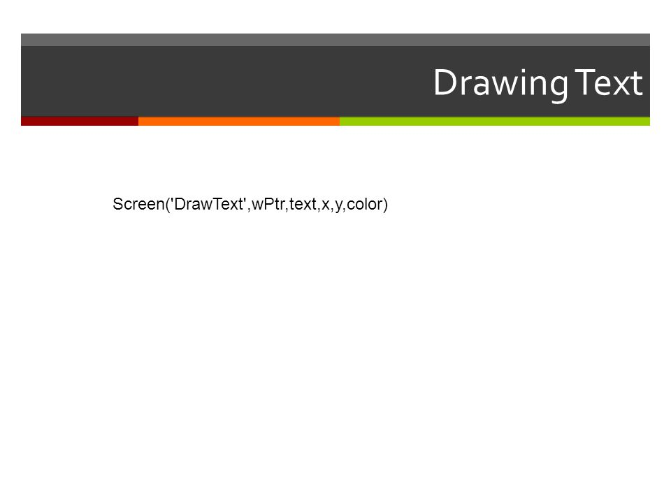 Drawing Text Screen( DrawText ,wPtr,text,x,y,color)
