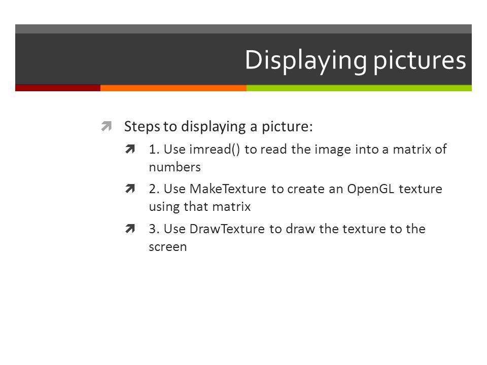 Displaying pictures Steps to displaying a picture: